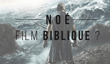 Noé, imposture ou film biblique ?