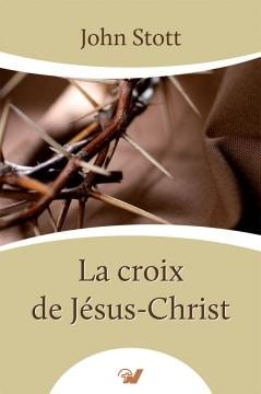 Le livre du mois «La croix de Jésus-Christ» – John Stott