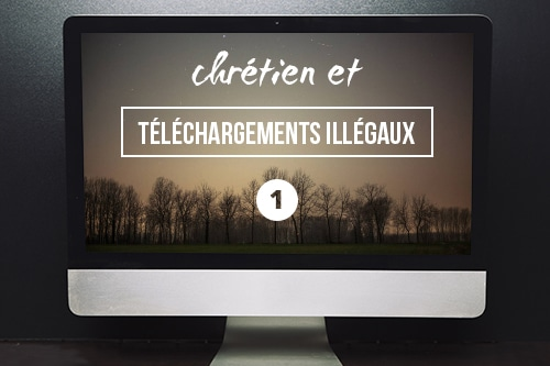 Chrétien et téléchargements illégaux