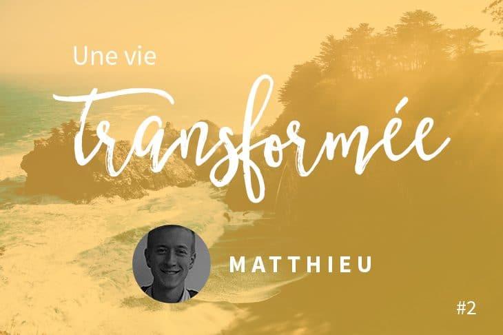 Une vie transformée #2 : Matthieu