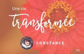 Une vie transformée #3 : Constance