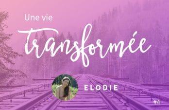 Une vie transformée #4 : Élodie