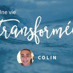 Colin - Vie transformée