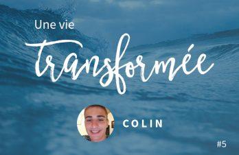 Une vie transformée #5 : Colin