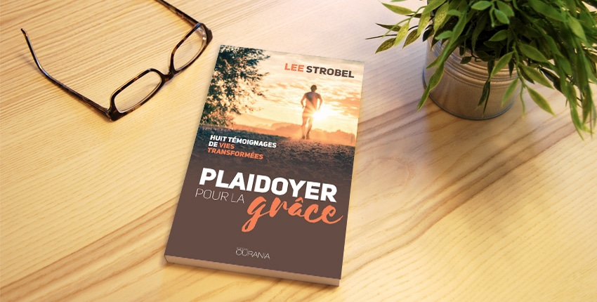 Le livre du mois « Plaidoyer pour la grâce » – Lee Strobel