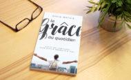 Pourquoi lire «La grâce au quotidien» de David Mathis ?