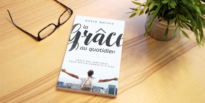 Le livre du mois : «La grâce au quotidien» de David Mathis