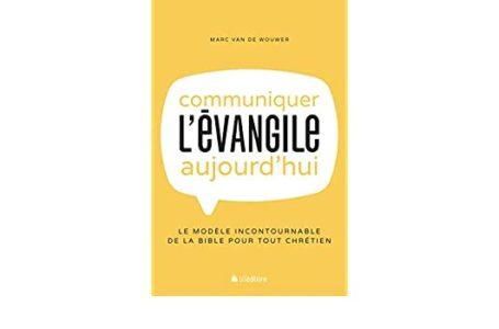 Le livre du mois : « Communiquer l'évangile aujourd'hui » de Marc Van De Wouwer