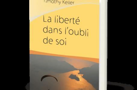 Le livre du mois : « La liberté dans l'oubli de soi » de Timothy Keller