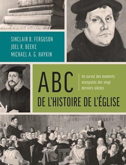 Le livre du mois : « ABC de l'histoire de l'Église » de Ferguson, Beeke & Haykin