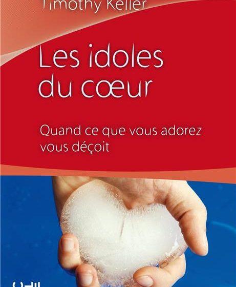 Le livre du mois : « Les idoles du cœur » de Tim Keller