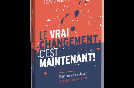 Le livre du mois : «Le vrai changement, c'est maintenant» de David Platt